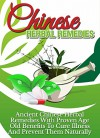 Chinese Herbal Remedies: Ancient Chinese Herbal Remedies with Proven Age Old Benefits to Cure Illness and Prevent them Naturally - Susan Kim
