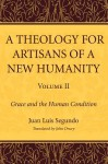 A Theology for Artisans of a New Humanity, Volume 2: Grace and the Human Condition - Juan Luis Segundo, John Drury