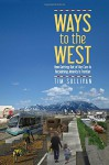 Ways to the West: How Getting Out of Our Cars Is Reclaiming America's Frontier - Tim Sullivan
