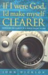 If I Were God, I'd Make Myself Clearer: Searching for Clarity in a World Full of Claims - John Dickson