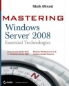 Mastering Windows Server 2008: Essential Technologies - Mark Minasi
