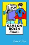 Game on Boys : Minecraft Superhero: Minecraft Superhero (Volume 4) - Kate Cullen, Kate Cullen