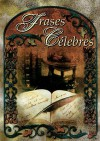 Frases Celebres = Famous Quotes - Epoca
