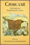 Cross/Cut: Contemporary English Quebec Poetry - Ken Norris, Peter Van Toorn