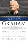 The Legacy of Billy Graham: Critical Reflections on America's Greatest Evangelist - Michael G. Long