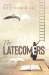 The Latecomers - Rich Marcello