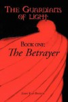 The Guardians of Light, Book One: The Betrayer - Erin Kay Broich