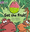 Get the Fruit! (Collins Big Cat) - Paul Shipton, Trevor Dunton, Cliff Moon