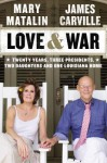 Love & War: Twenty Years, Three Presidents, Two Daughters and One Louisiana Hom - Mary Matalin, James Carville