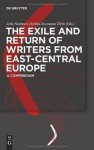 The Exile And Return Of Writers From East Central Europe - John Neubauer, Borbala Zsuzsanna Torok