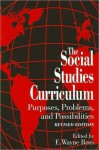 The Social Studies Curriculum: Purposes, Problems, and Possibilites - E. Ross