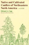 Native and Cultivated Conifers of Northeastern North America: A Guide (Comstock Book) - Edward A. Cope