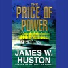 The Price of Power - James W. Huston, Adams Morgan, Inc. Blackstone Audio
