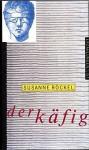Der Käfig - Susanne Röckel