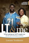 LT & Me: What Raising a Champion Taught Me about Life, Faith, and Listening to Your Dreams - Loreane Tomlinson, Ginger Kolbaba, LaDainian Tomlinson, Patti M. Britton