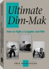 Ultimate Dim-Mak: How To Fight A Grappler And Win - Erle Montaigue
