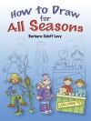 How to Draw for All Seasons - Barbara Soloff Levy