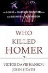 Who Killed Homer (Audio) - Victor Davis Hanson, John Heath
