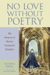 No Love Without Poetry: The Memoirs of Marina Tsvetaeva's Daughter - Ariadna Efron, Diane Nemec Ignashev
