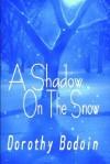 A Shadow on the Snow - Dorothy Bodoin