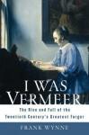 I Was Vermeer - Frank Wynne