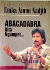 Abacadabra Kita Ngumpet - Emha Ainun Nadjib