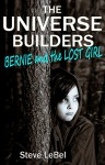 The Universe Builders: Bernie and the Lost Girl - Steve LeBel