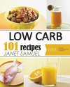 Low Carb: Low Carb Cookbook: 101 Best Low Carb Recipes of All Time. Recipes for Weight Loss (Healthy Cooking, Low Carb Diet, Low Carb Recipes, Low Carb Cookbook, Eat Fat, Ketogenic Diet) - Janet Samuel