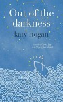 Out of the Darkness - a tale of love, loss and life after death by katy hogan (2-Jun-2015) Paperback - katy hogan