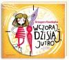 Wczoraj, dzisiaj i jutro - Grzegorz Kasdepke, Diana Karpowicz