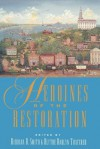 Heroines of the Restoration - Barbara B. Smith, Blythe D. Thatcher