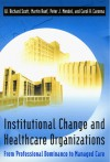 Institutional Change and Healthcare Organizations: From Professional Dominance to Managed Care - W. Richard Scott, Martin Ruef, Peter J. Mendel, Carol A. Caronna