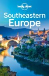 Lonely Planet Southeastern Europe (Travel Guide) - Lonely Planet, Marika McAdam, James Bainbridge, Mark Baker, Peter Dragicevich, Mark Elliott, Tom Masters, Craig McLachlan, Anja Mutic, Tamara Sheward