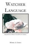 Watcher Language: Prescriptions for Writing Clear English in America - Muriel A. Garcia