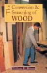 The Conversion and Seasoning of Wood: A Guide to Principles and Practice - William H. Brown