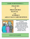 Guide to Developing A Policies & Procedures Manual for Elderly Adult Day-Care Center - Gwen M. Walker, Patricia Martin