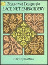 Treasury Of Designs For Lace Net Embroidery (Dover Needlework Series) - Rita Weiss