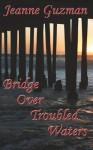 Bridge Over Troubled Waters - Jeanne Guzman