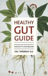 The Healthy Gut Guide: Natural Solutions For Your Digestive Disorders - Jill Thomas