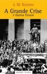 A Grande Crise e Outros Textos - John Maynard Keynes