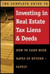 The Complete Guide to Investing in Real Estate Tax Liens & Deeds: How to Earn High Rates of Return - Safely - Jamaine Burrell