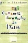 Chi Comanda Davvero in Italia: I Clan del Potere Che Decidono Per Tutti Noi - Mario Giordano