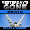 Yesterday's Gone: Episode 12 (Unabridged) - Sean Platt, Chris Patton, Maxwell Glick, Tamara Marston, Brian Holsopple, R.C. Bray, Ray Chase, David Wright