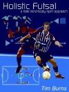 Holistic Futsal - Tim Burns