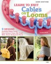 Learn to Knit Cables on Looms - Bobbie Matela, Bobbie Matela, Kathy Wesley