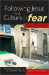 Following Jesus in a Culture of Fear - Scott Bader-Saye