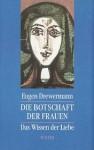 Die Botschaft der Frauen: Das Wissen der Liebe - Eugen Drewermann
