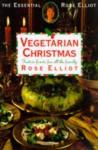 Rose Elliot's Vegetarian Christmas: Over 150 Recipes for the Festive Season - Rose Elliot