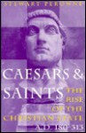 Caesars and Saints the Rise of the Christian State, A.D. 180-313 - Stewart Perowne