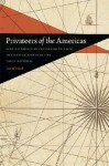 Privateers of the Americas: Spanish American Privateering from the United States in the Early Republic (Early American Places Ser.) - David Head
